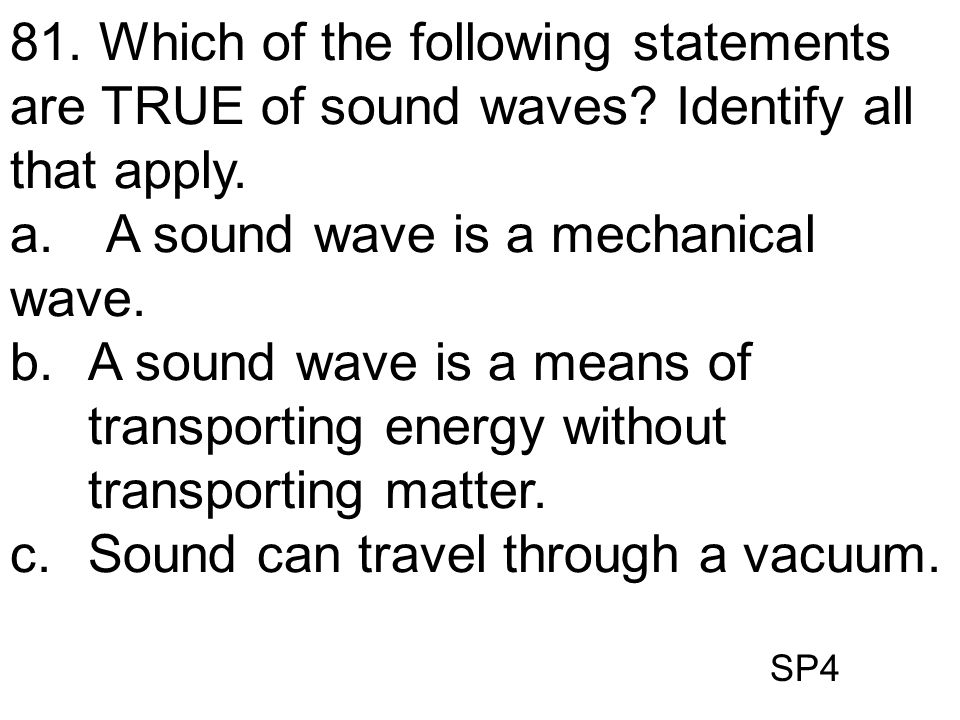 a. A sound wave is a mechanical wave.