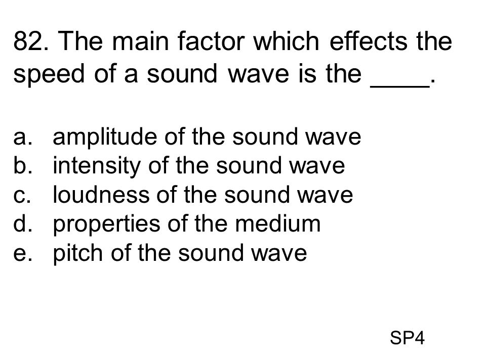 82. The main factor which effects the speed of a sound wave is the ____.