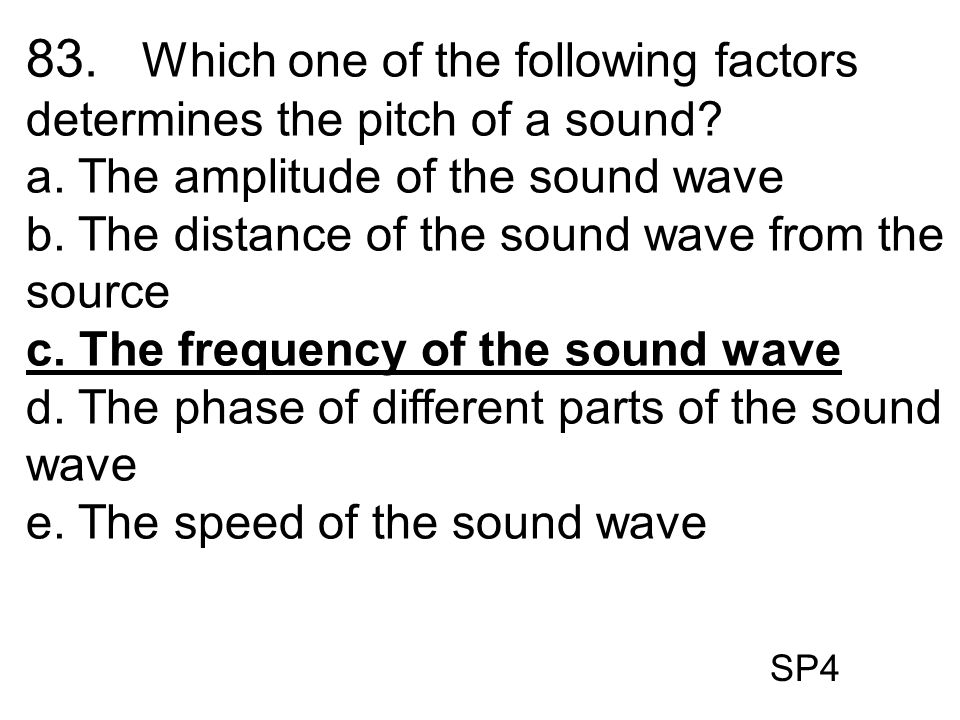 83. Which one of the following factors determines the pitch of a sound