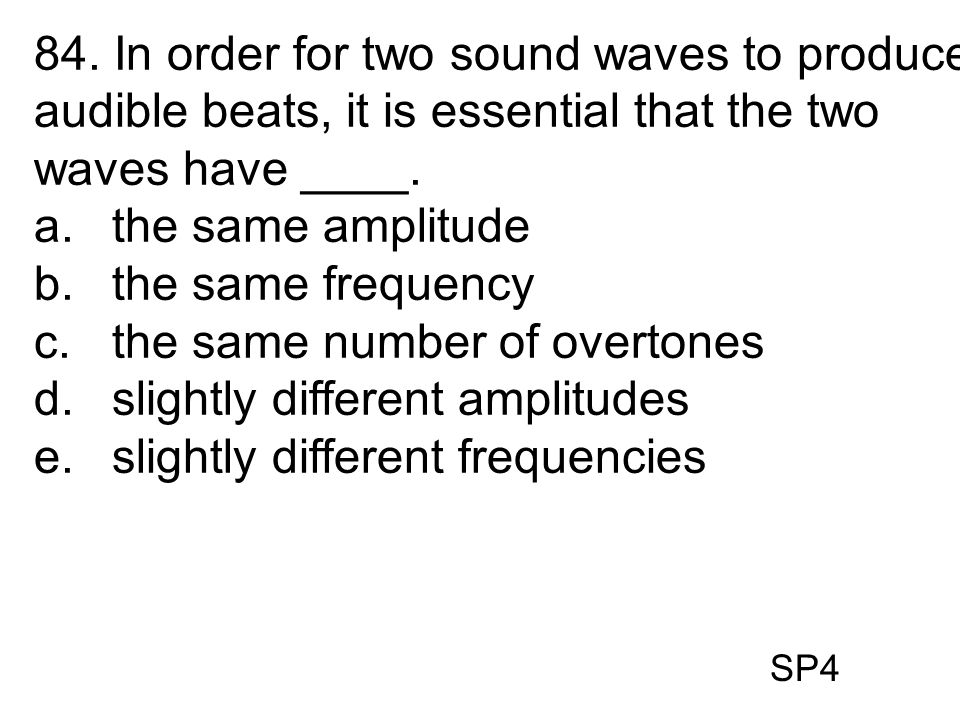 the same number of overtones slightly different amplitudes