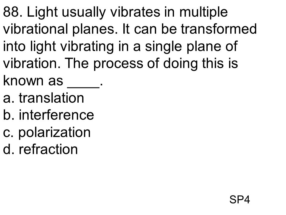 88. Light usually vibrates in multiple vibrational planes