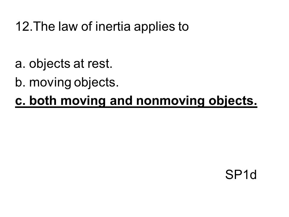 12.The law of inertia applies to