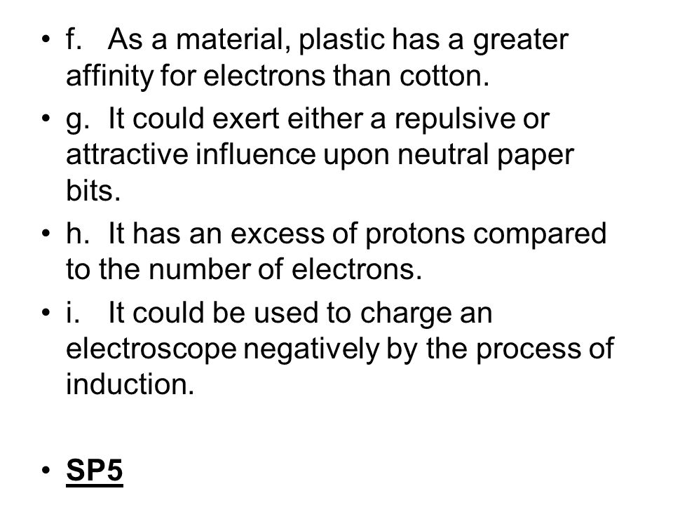 f. As a material, plastic has a greater affinity for electrons than cotton.