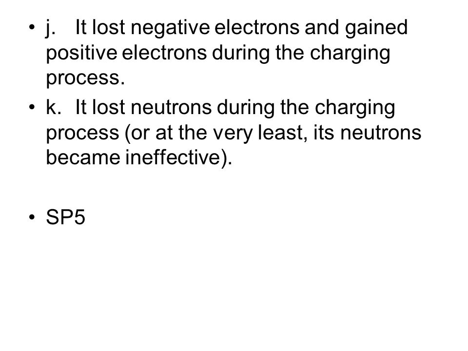 j. It lost negative electrons and gained positive electrons during the charging process.