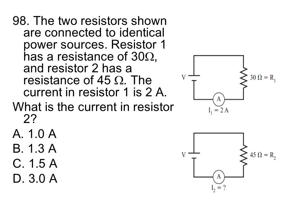 98. The two resistors shown are connected to identical power sources