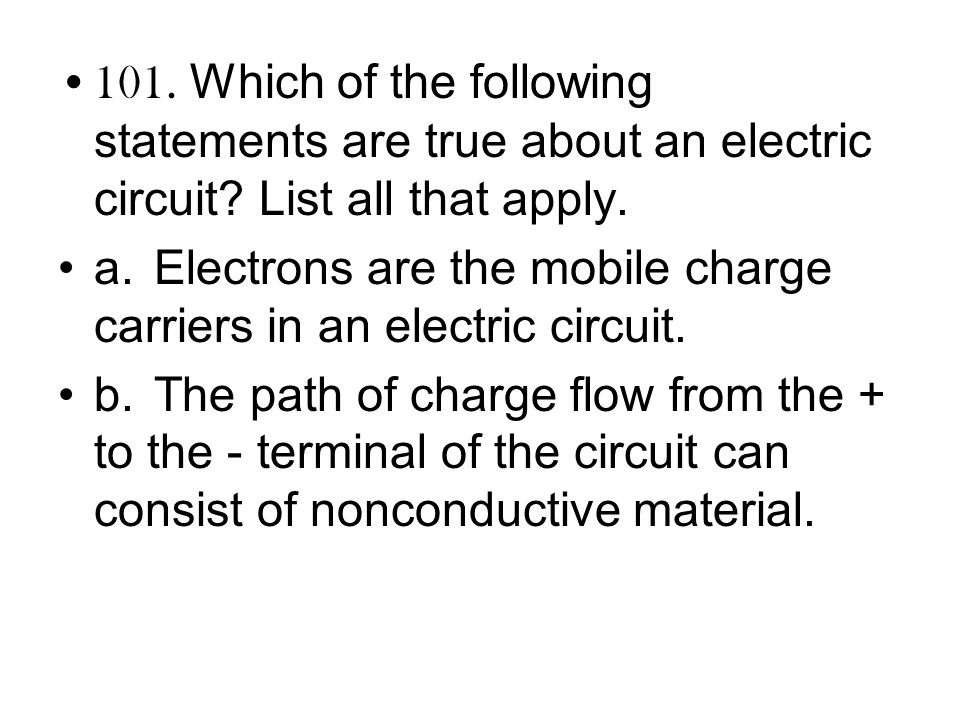 101. Which of the following statements are true about an electric circuit List all that apply.