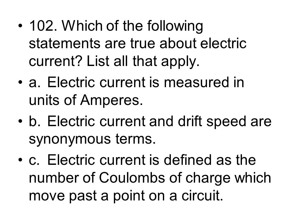 102. Which of the following statements are true about electric current