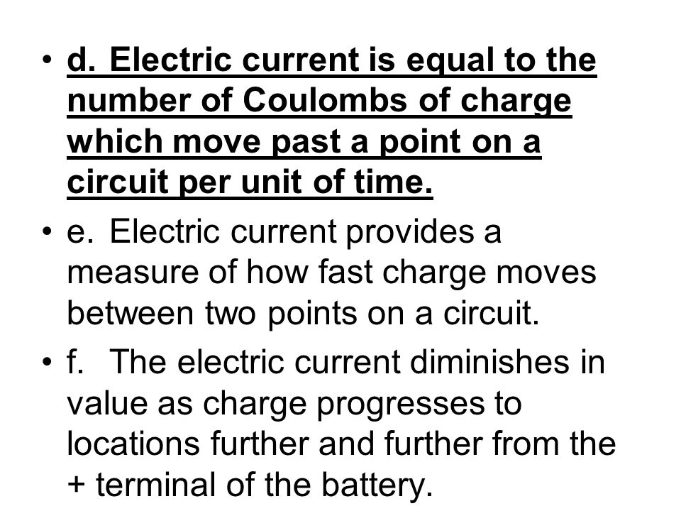d. Electric current is equal to the number of Coulombs of charge which move past a point on a circuit per unit of time.