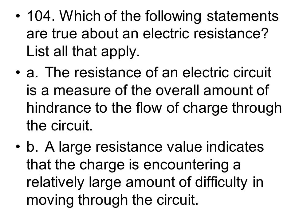 104. Which of the following statements are true about an electric resistance List all that apply.