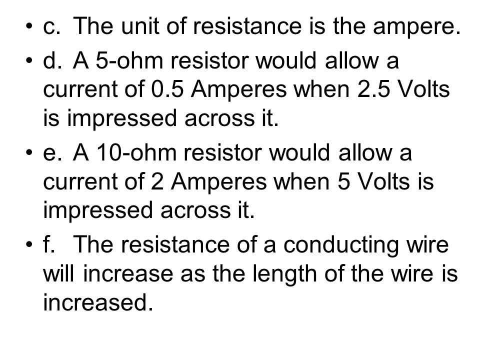 c. The unit of resistance is the ampere.