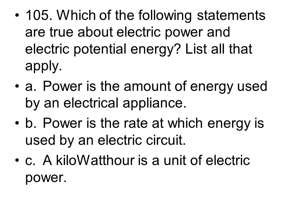 105. Which of the following statements are true about electric power and electric potential energy List all that apply.