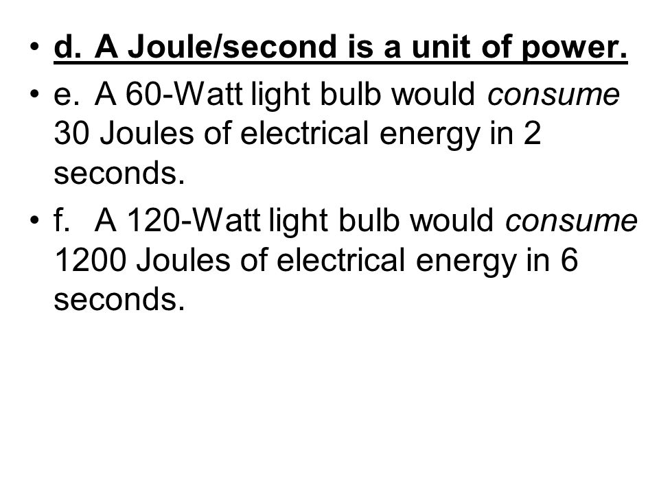 d. A Joule/second is a unit of power.