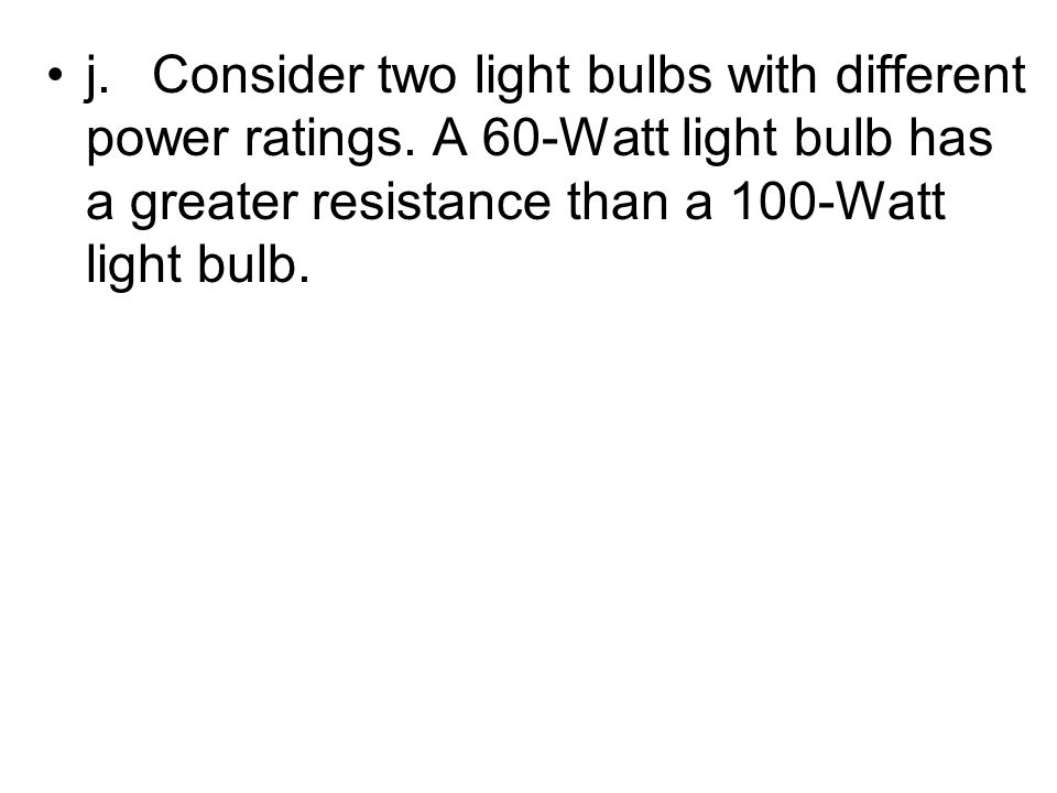 j. Consider two light bulbs with different power ratings