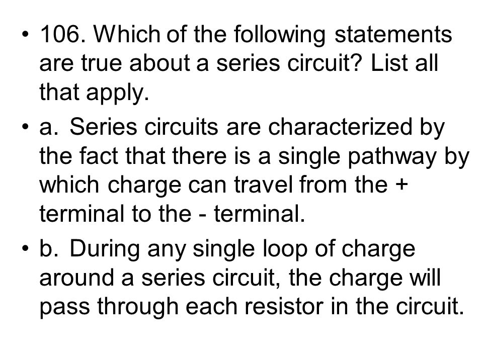 106. Which of the following statements are true about a series circuit