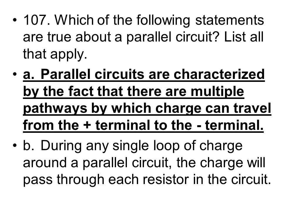 107. Which of the following statements are true about a parallel circuit List all that apply.