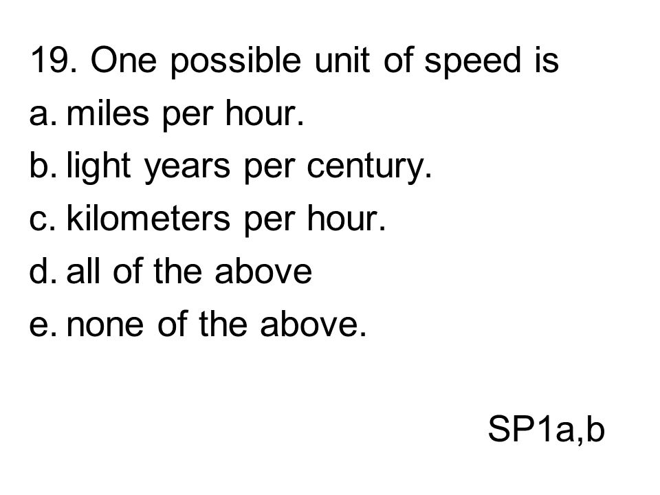 19. One possible unit of speed is