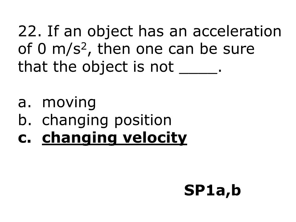 22. If an object has an acceleration
