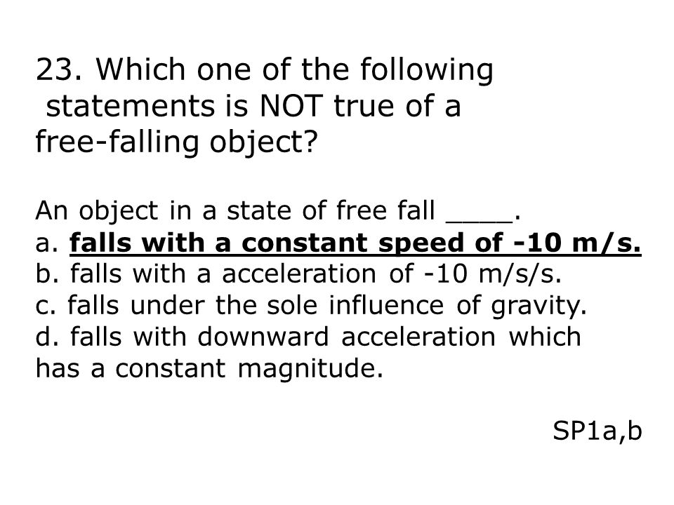 23. Which one of the following statements is NOT true of a