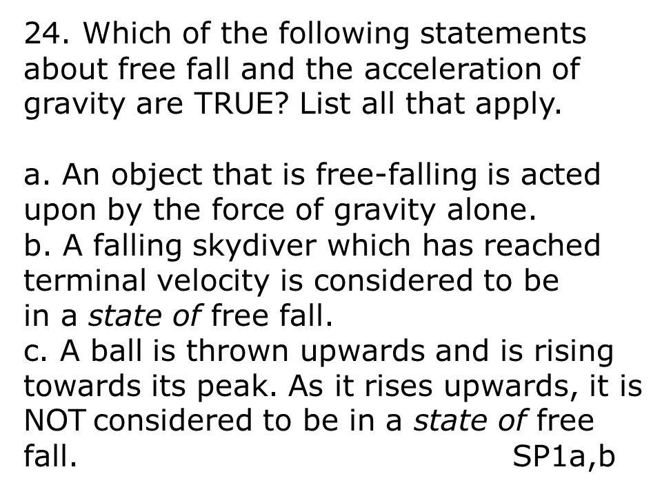 24. Which of the following statements about free fall and the acceleration of gravity are TRUE List all that apply.