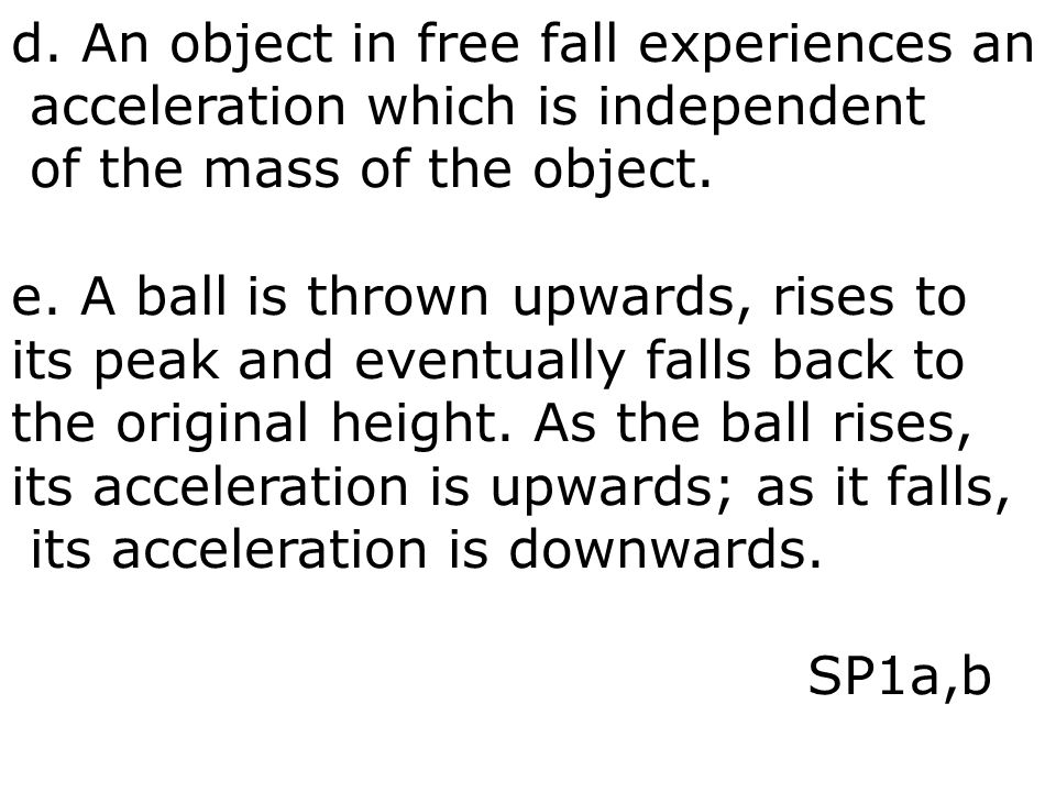 d. An object in free fall experiences an