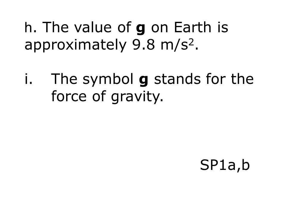 h. The value of g on Earth is approximately 9.8 m/s2.