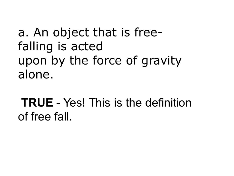 a. An object that is free-falling is acted