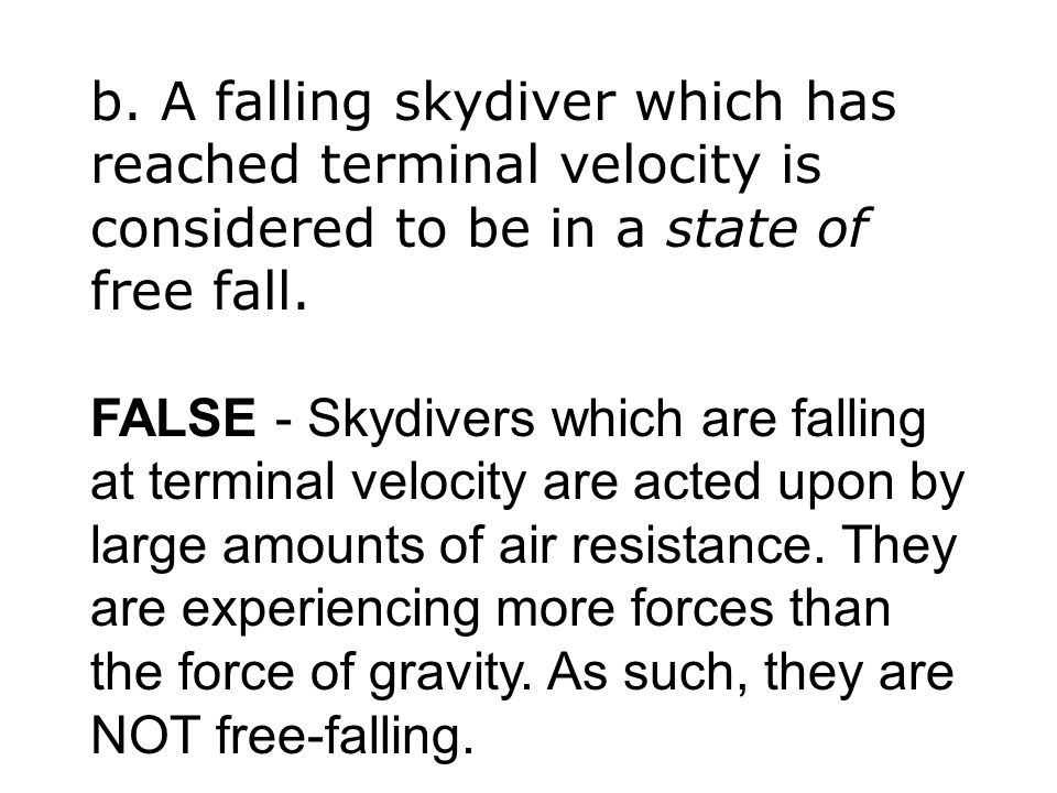 b. A falling skydiver which has reached terminal velocity is considered to be in a state of free fall.