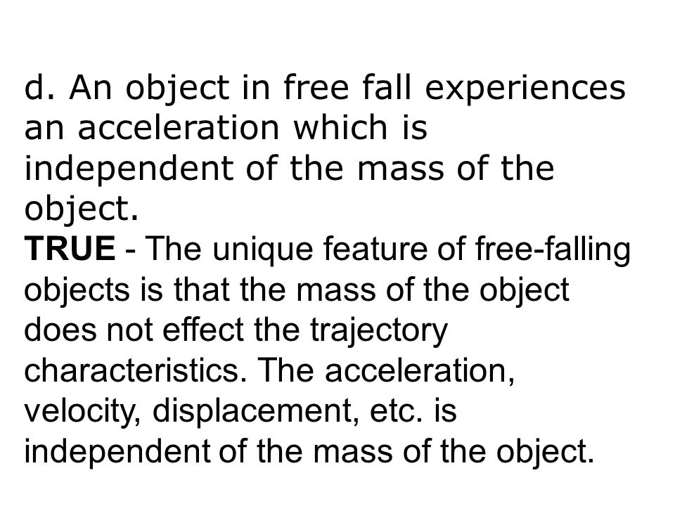 d. An object in free fall experiences an acceleration which is independent of the mass of the object.