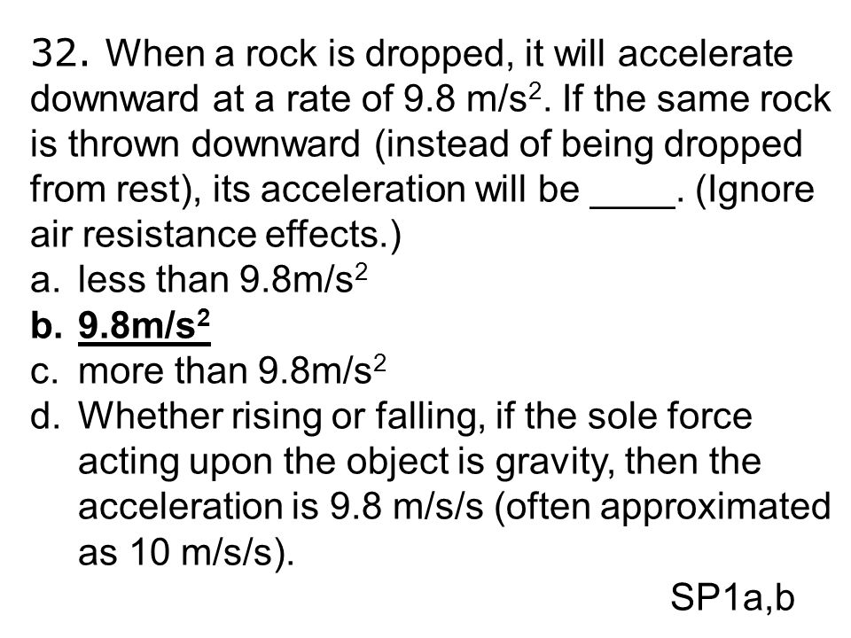 32. When a rock is dropped, it will accelerate downward at a rate of 9