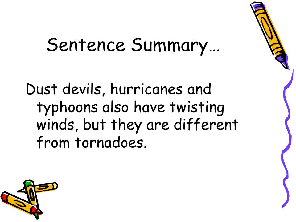 Sentence Summary… Dust devils, hurricanes and typhoons also have twisting winds, but they are different from tornadoes.