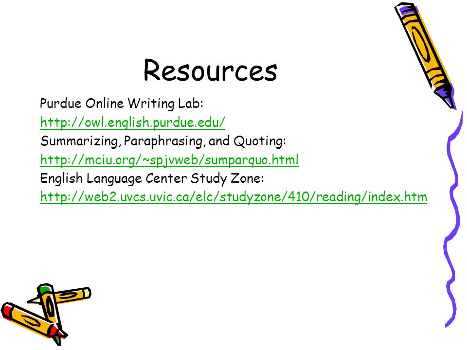Resources Purdue Online Writing Lab: http://owl.english.purdue.edu/
