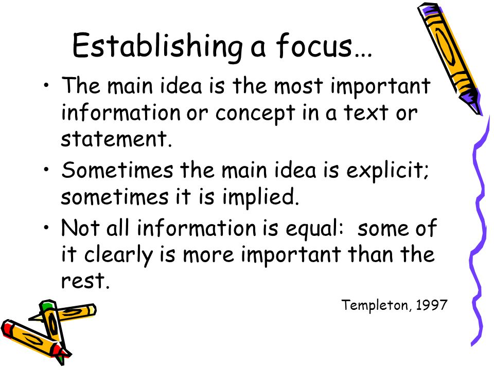 Establishing a focus… The main idea is the most important information or concept in a text or statement.