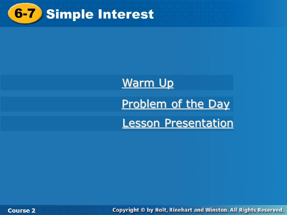 6-7 Simple Interest Warm Up Problem of the Day Lesson Presentation