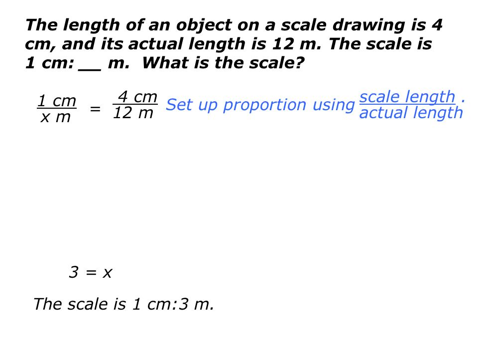 The length of an object on a scale drawing is 4 cm, and its actual length is 12 m. The scale is 1 cm: __ m. What is the scale