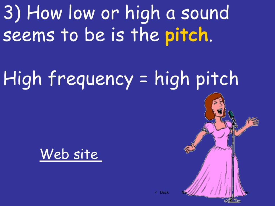 3) How low or high a sound seems to be is the pitch.
