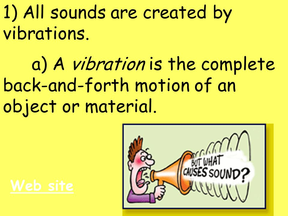 1) All sounds are created by vibrations.