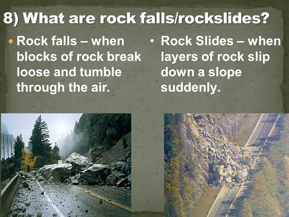 8) What are rock falls/rockslides
