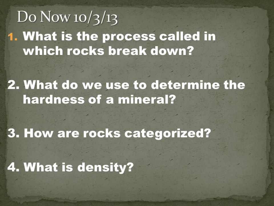 Do Now 10/3/13 What is the process called in which rocks break down