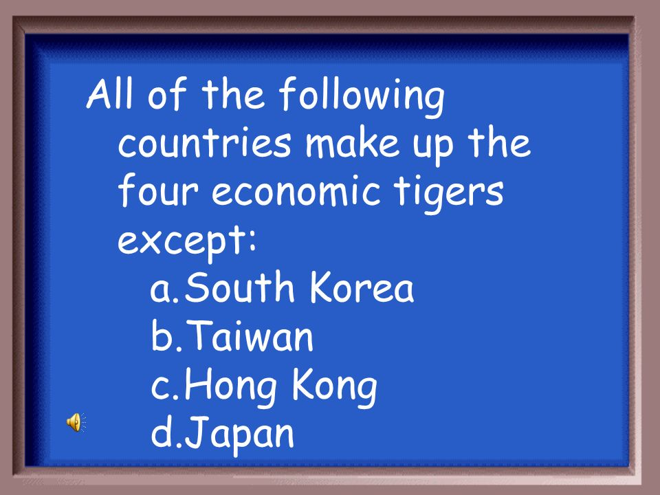 All of the following countries make up the four economic tigers except: