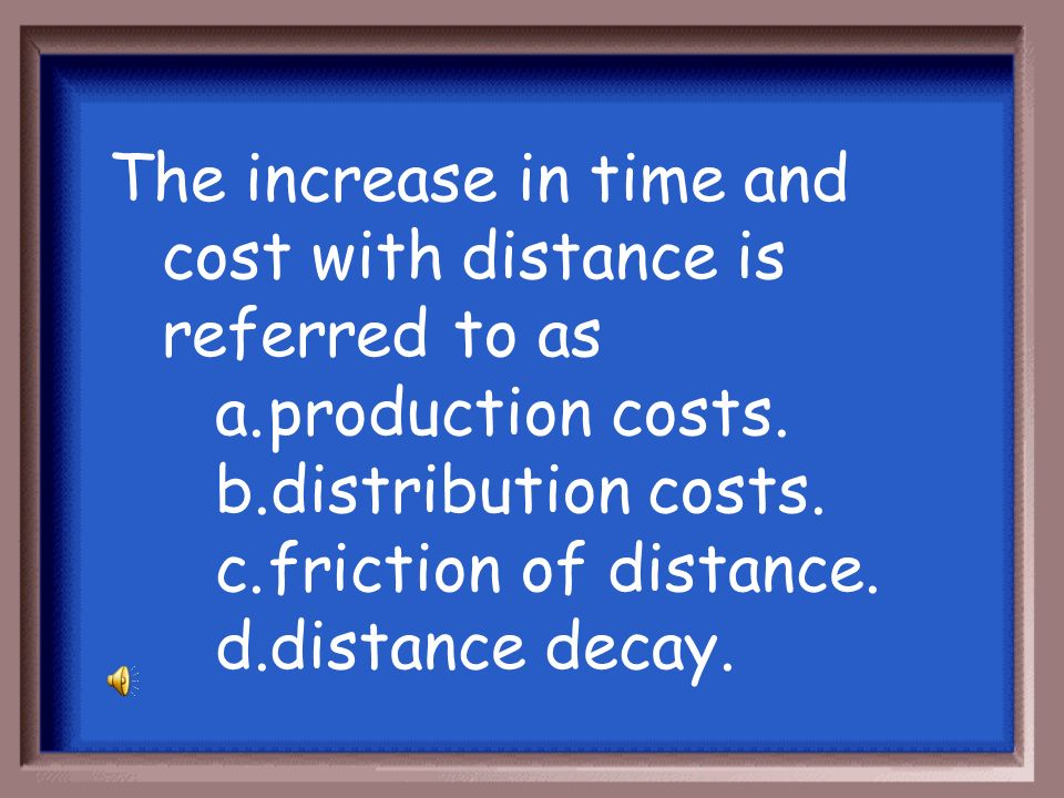The increase in time and cost with distance is referred to as