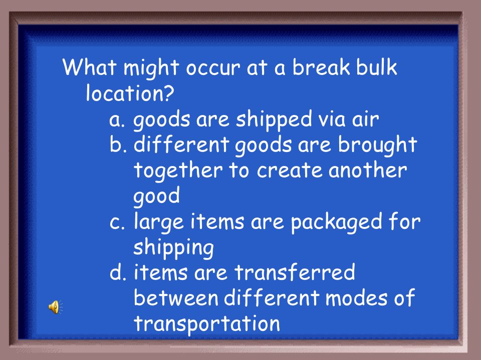 What might occur at a break bulk location