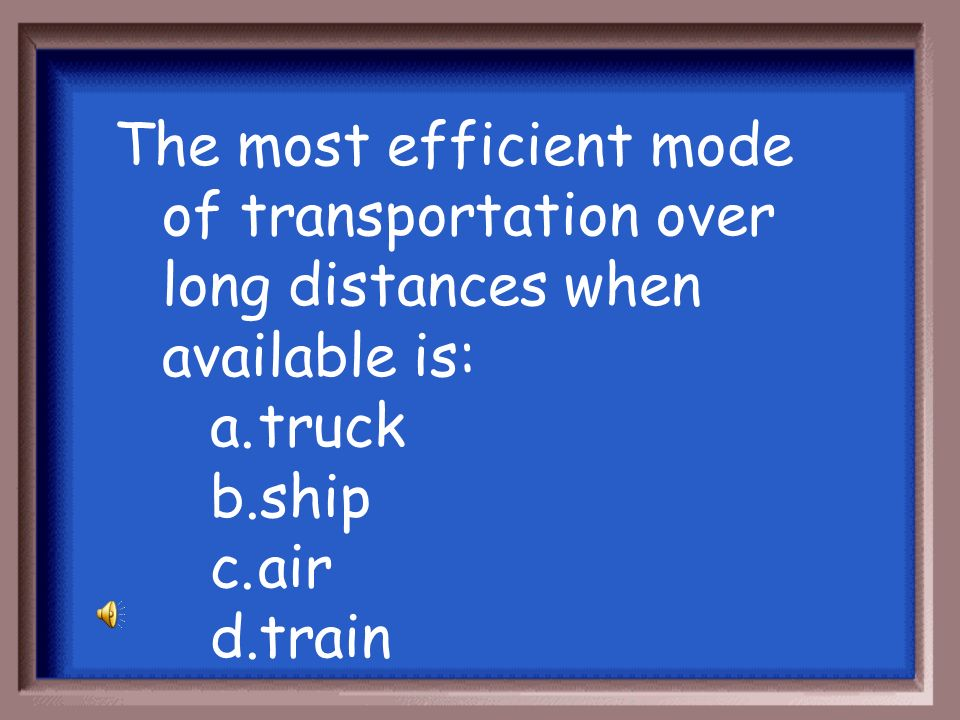 The most efficient mode of transportation over long distances when available is: