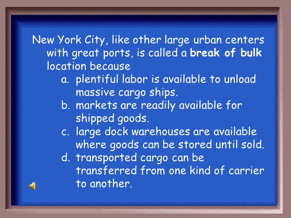 New York City, like other large urban centers with great ports, is called a break of bulk location because