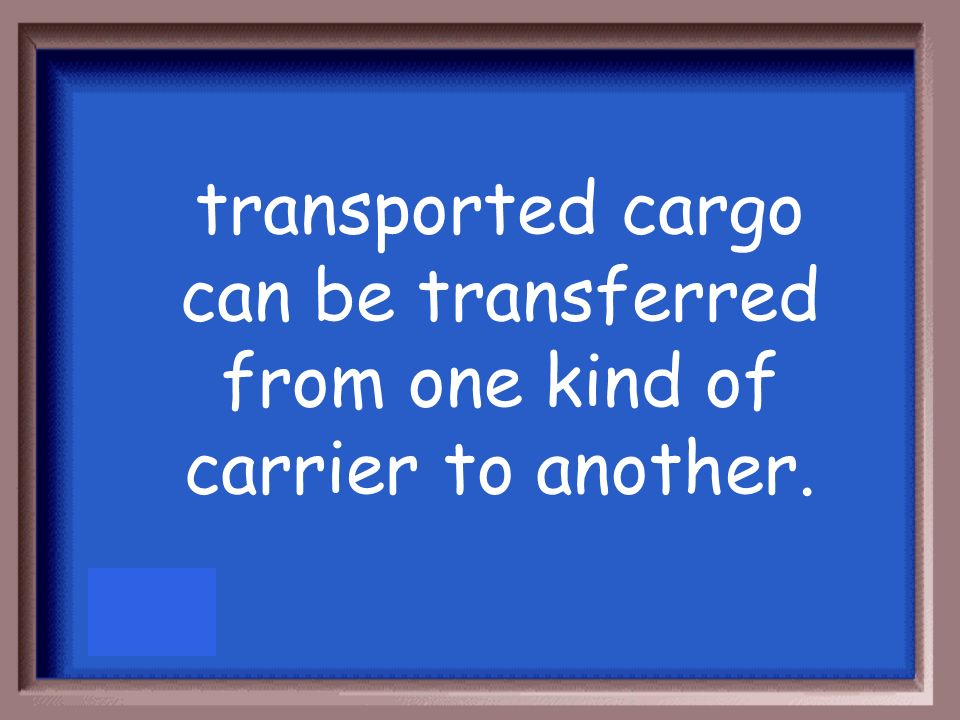 transported cargo can be transferred from one kind of carrier to another.
