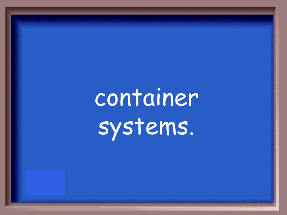 container systems.