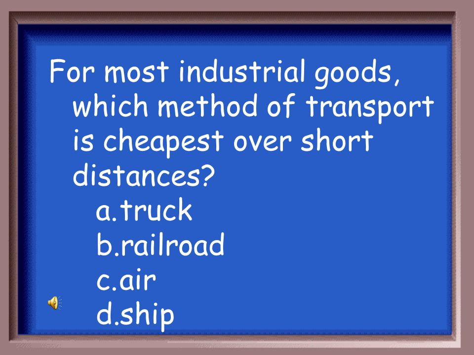 For most industrial goods, which method of transport is cheapest over short distances