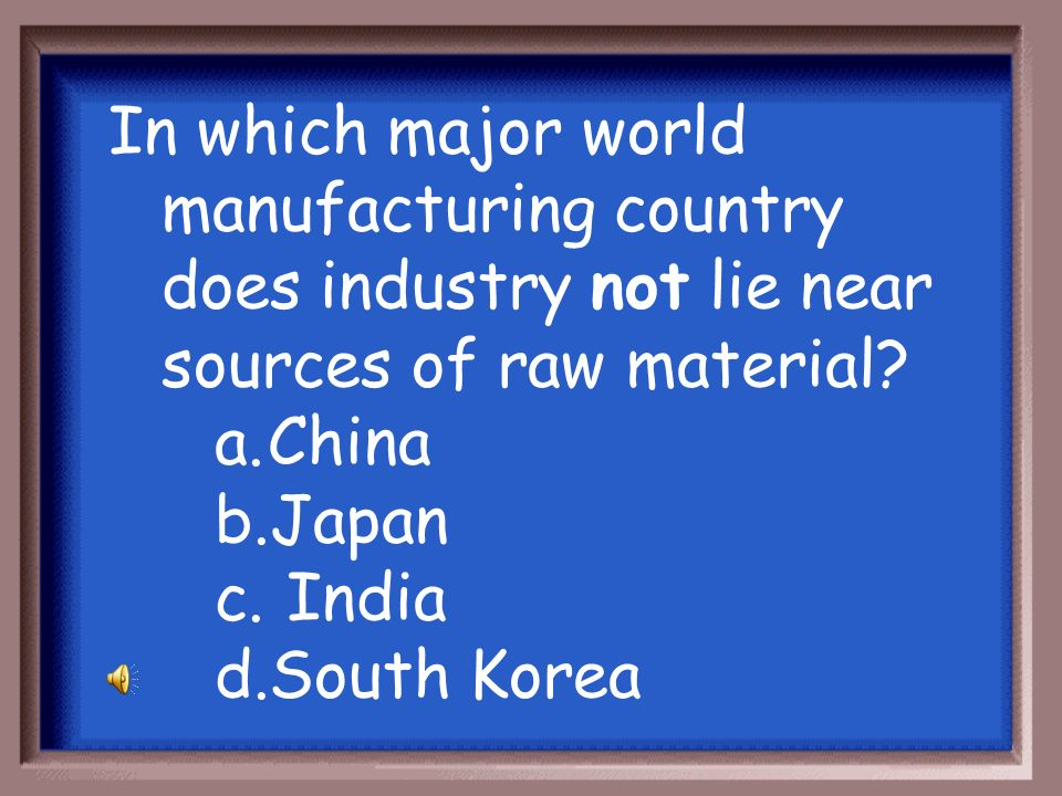 In which major world manufacturing country does industry not lie near sources of raw material