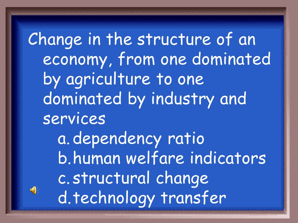Change in the structure of an economy, from one dominated by agriculture to one dominated by industry and services