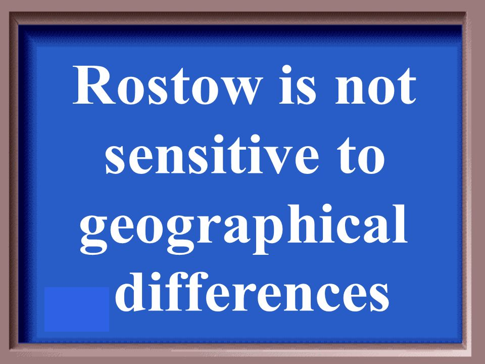 Rostow is not sensitive to geographical differences