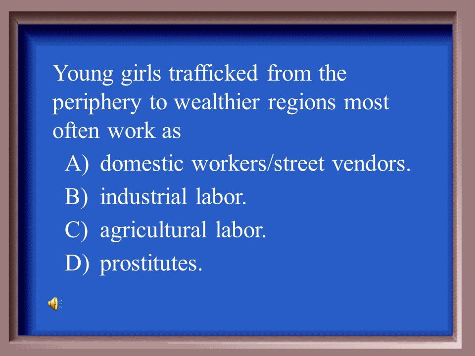 Young girls trafficked from the periphery to wealthier regions most often work as